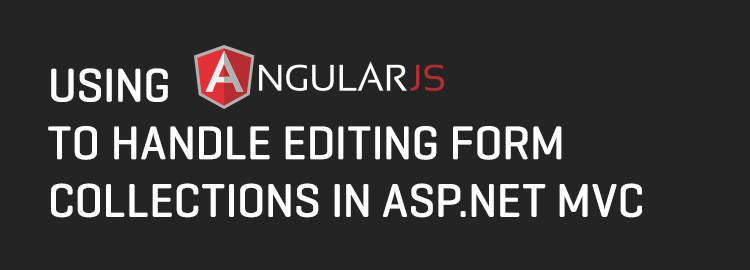 Using AngularJS to handle editing form collections in ASP.Net MVC